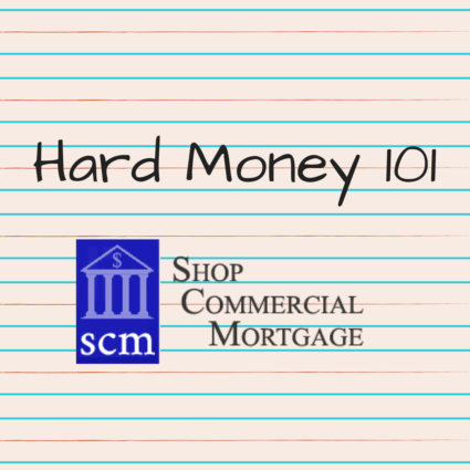 Hard Money 101 with Shop Commercial Mortgage