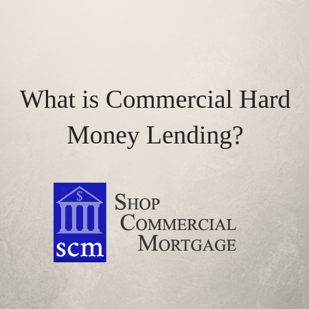 What is Commercial Hard Money Lending?